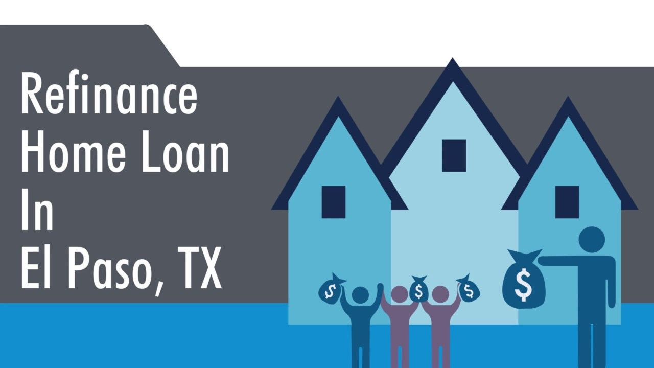 Do you want to get your home loan refinanced in El Paso ...