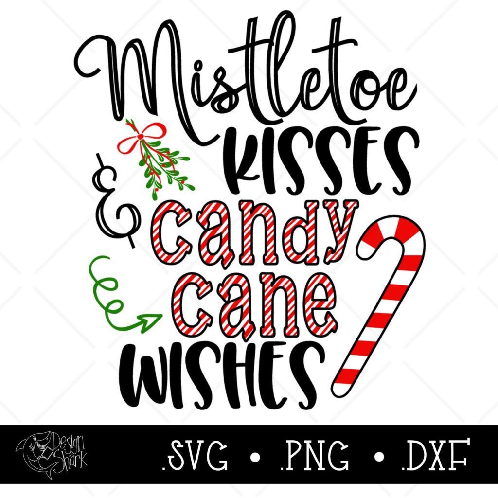 Mistletoe Kisses and Candy Cane Wishes SVG,DXF,PNG