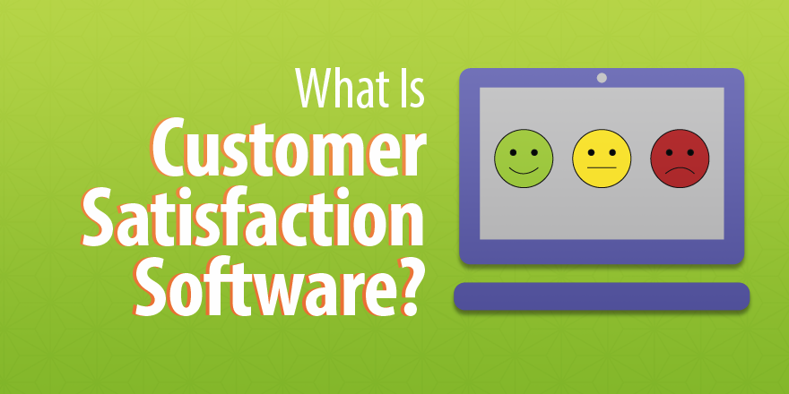 What Is Customer Satisfaction Software Customer Satisfaction Satisfaction Customer