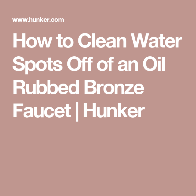 How To Clean Water Spots Off Of An Oil Rubbed Bronze