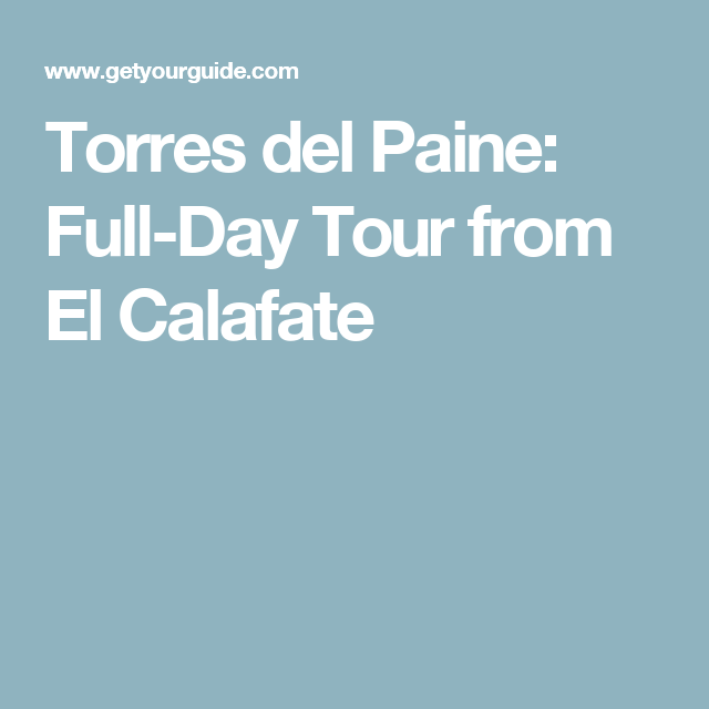 Torres del Paine: Full-Day Tour from El Calafate