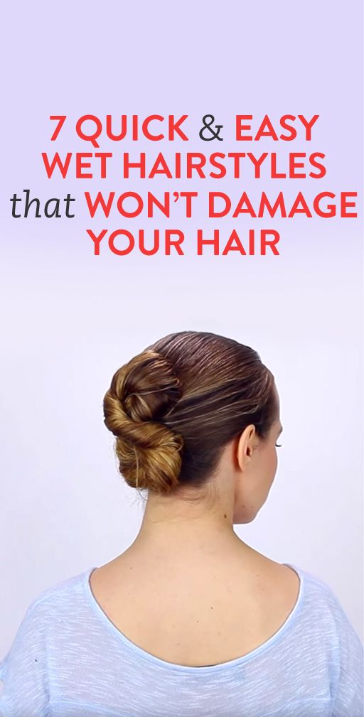 7 Quick Easy Wet Hairstyles That Aren T Damaging To Your Hair Videos Easy Hairstyles Easy Hairstyles Quick Easy Updos For Long Hair
