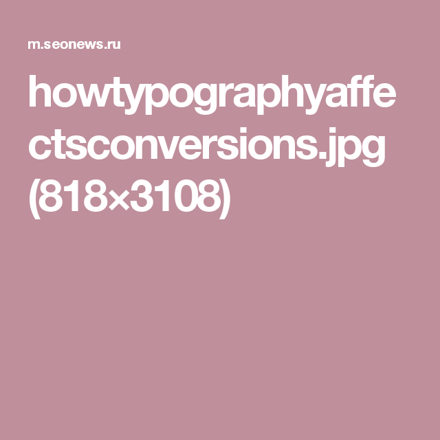 howtypographyaffectsconversions.jpg (818×3108)