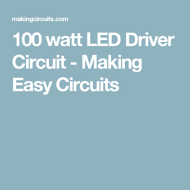 100 Watt Led Driver Circuit Making Easy Circuits Led Drivers Led Circuit