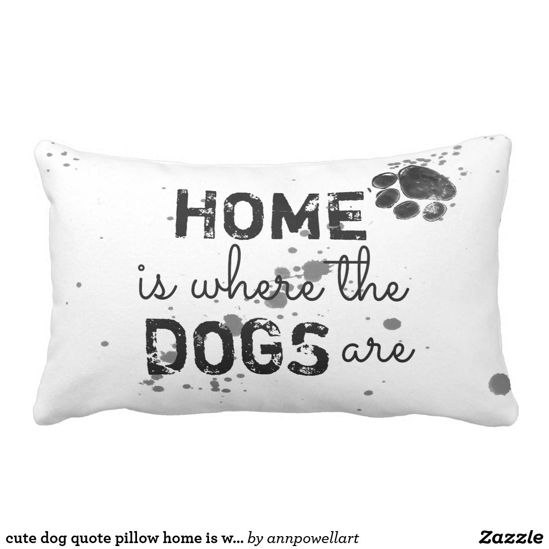 Cute Dog Quote Pillow Home Is Where The Dogs Are Zazzle Com Pillows Cute Dog Quotes Camping Pillows