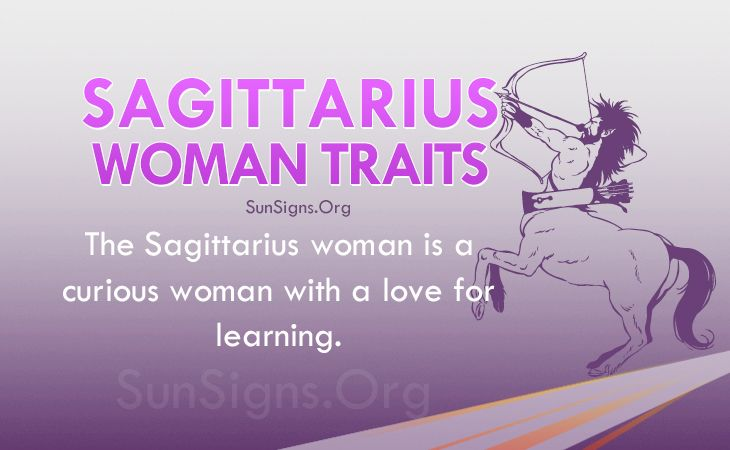 Sagittarius women  are curious ladies who love learning.
