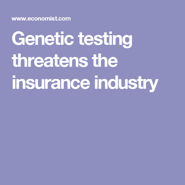 Genetic Testing Threatens The Insurance Industry Insurance