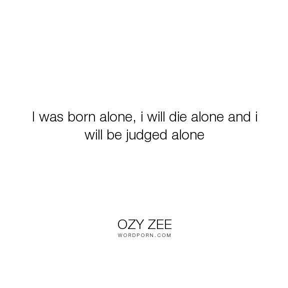 Ozy Zee I Was Born Alone I Will Die Alone And I Will Be Judged