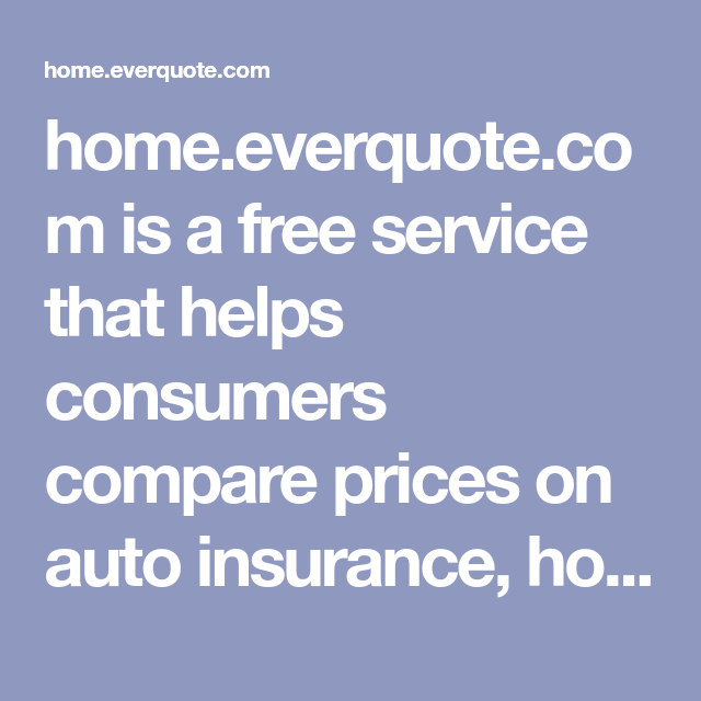 Home Everquote Com Is A Free Service That Helps Consumers Compare