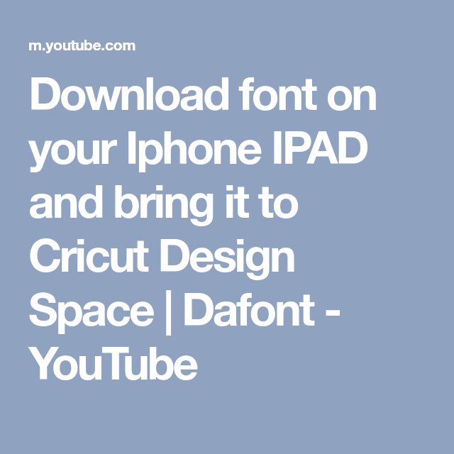 Download font on your Iphone IPAD and bring it to Cricut