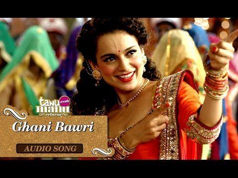 Ghani Bawri Full Audio Song Tanu Weds Manu Returns Audio Songs Songs Wedding Songs