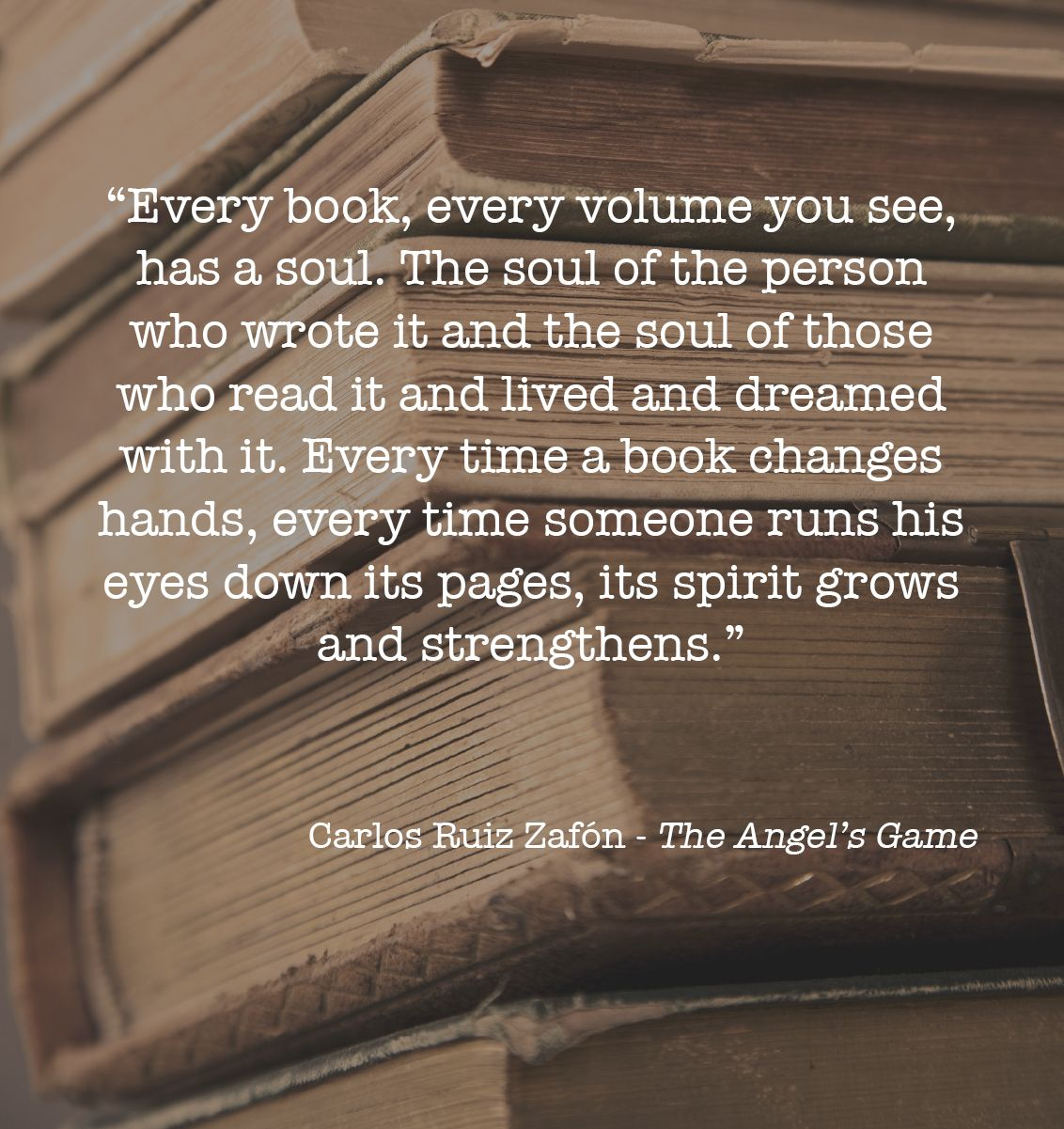 "Life Quotes Books Every Book Has A Soul."" Carlos Ruiz Zafón  The Angel's Game  A"