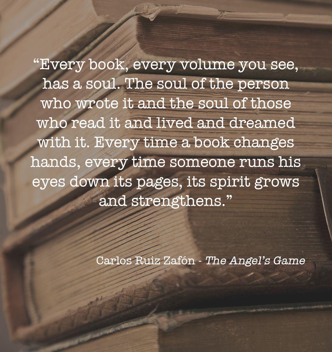 "Every book has a soul."" Carlos Ruiz Zafón - The Angel's Game ..."