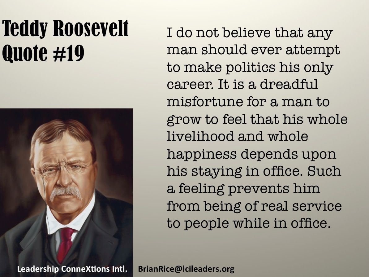Teddy Roosevelt Quote Teddy Roosevelt Quote 19 On Being Against Career Politicians