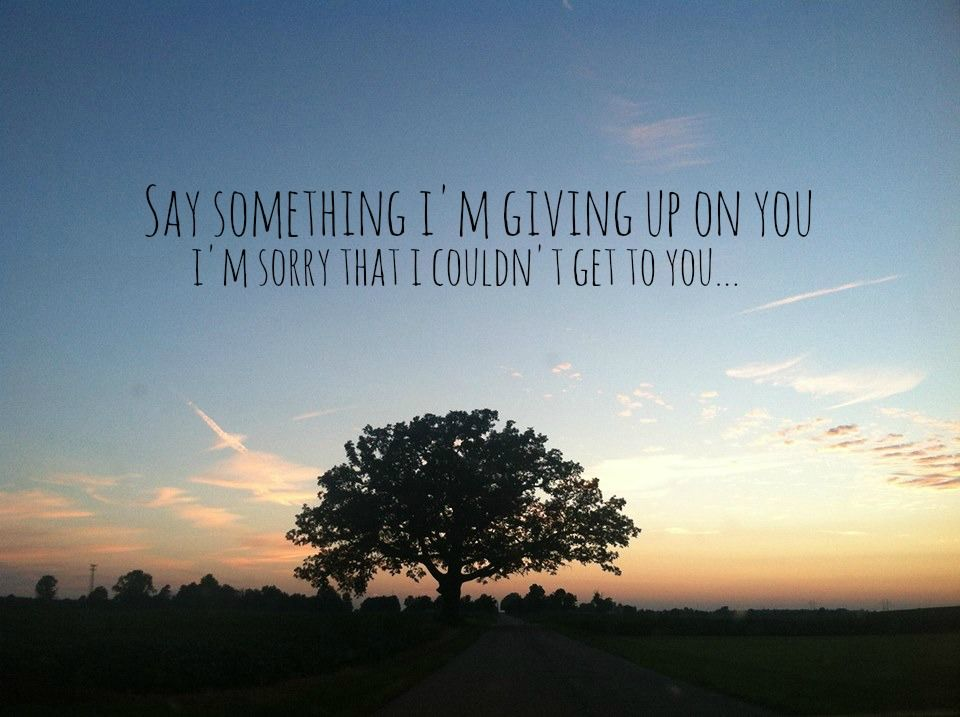 Lyric say something lyrics : say something | a great big world. Makes me want to cry every time ...
