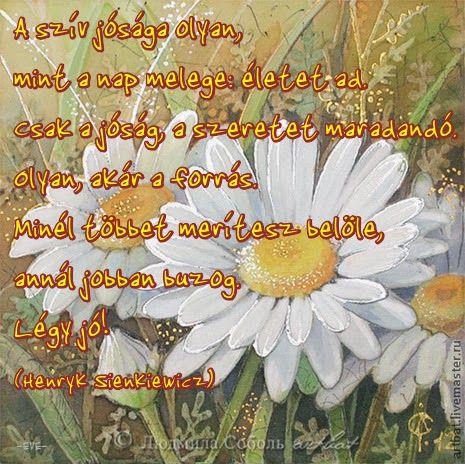 szépséges idézetek Szép, kedves idézetek, jókívánságok, szép képek: A szív jósága