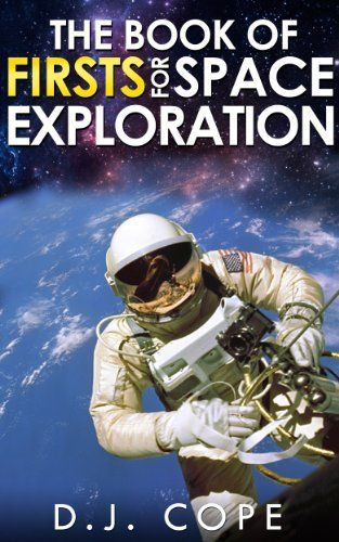 The Book of Firsts for Space Exploration by D.J. Cope, amazon.com