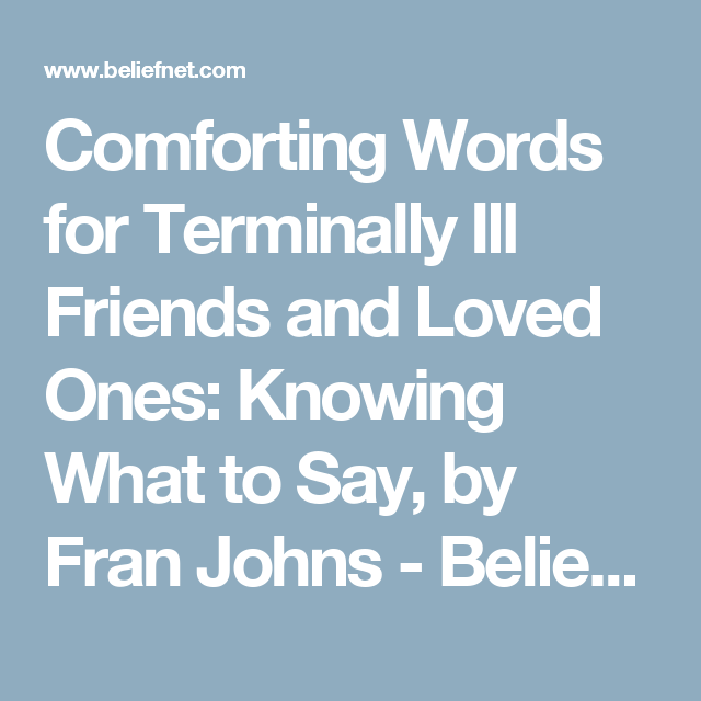 comforting words for terminally ill friends and loved ones knowing what to say by fran johns beliefnet