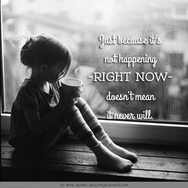 Just because it's not happening right now doesn't mean it never will.  #because #happening #just #mean #never #not #now #positive #quotes #right  ©2016 The Gecko Said – Beautiful Quotes