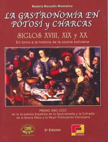 Título La Gastronomía En Potosí Y Charcas Siglos Xviii Y Xix 800 Recetas De La Cocina Criolla Autor Rossells Beatriz U Book Worth Reading Worth Reading