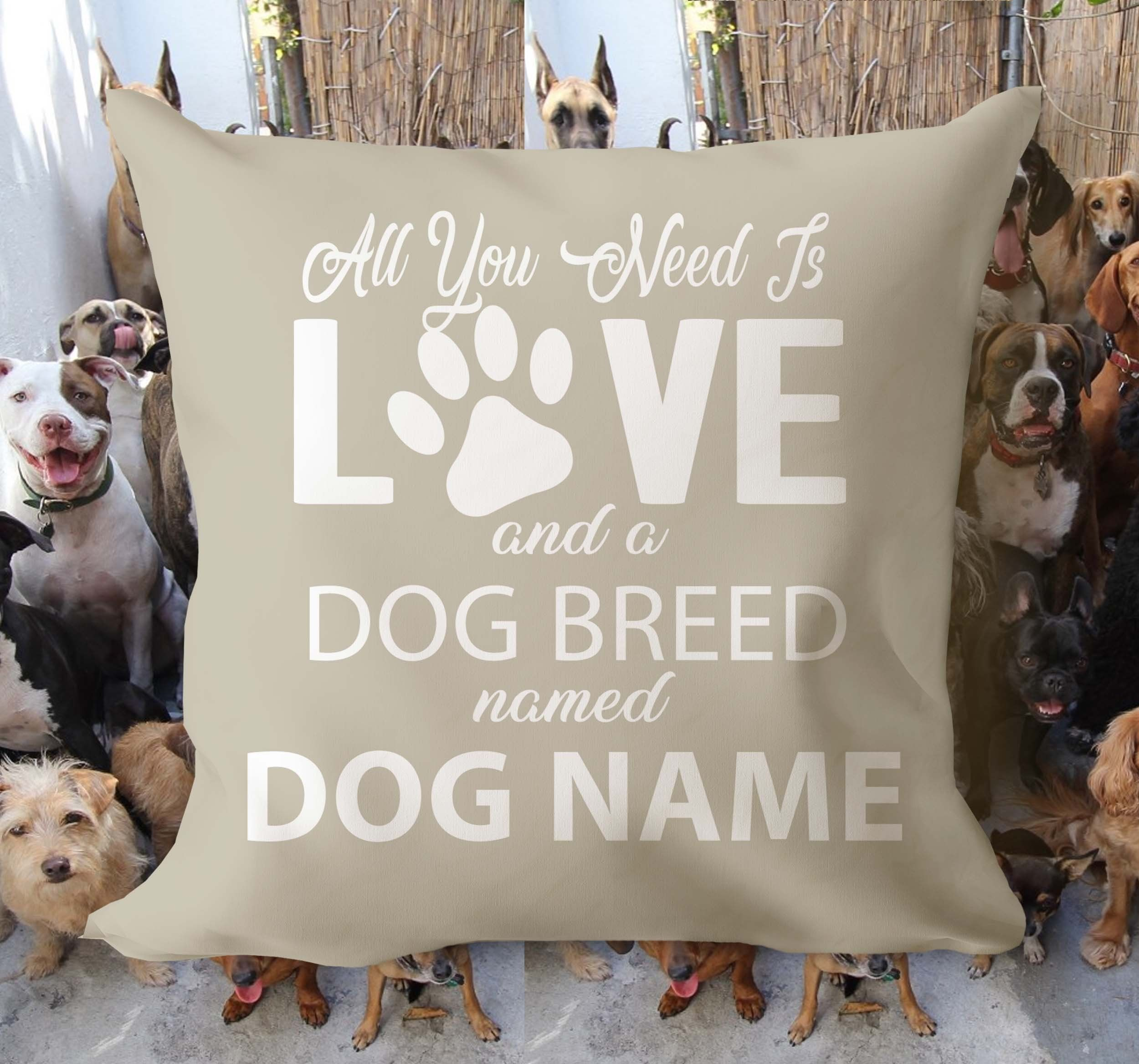 All You Need Is Love Dog Breed Named Personalized Pillow