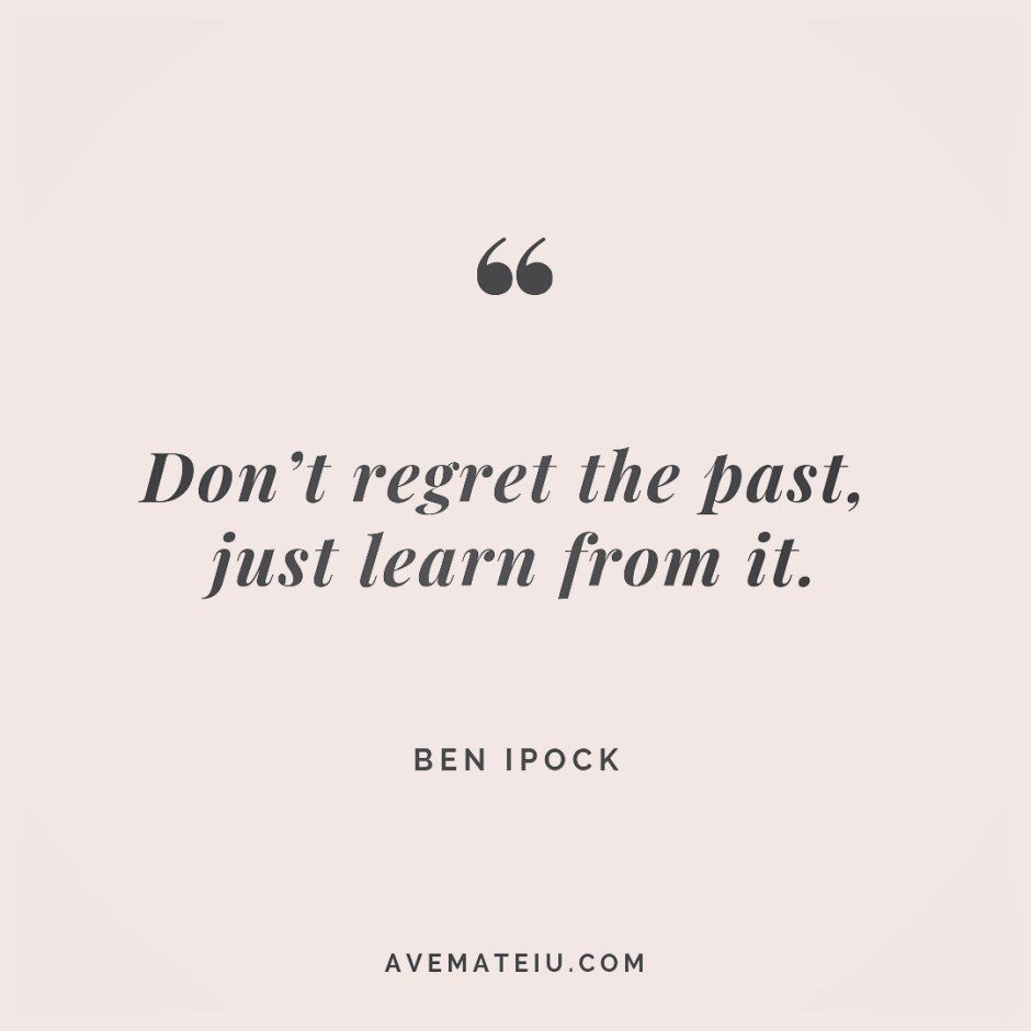 Don't regret the past, just learn from it. Ben Ipock Quote 259   Ave Mateiu