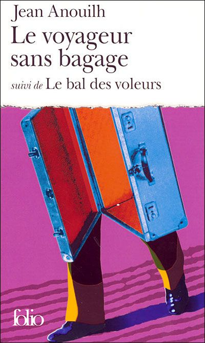 Le Voyageur Sans Bagage Le Bal Des Voleurs Suivi De Le Bal Des Voleurs Poche Jean Anouilh Achat Livre Jean Anouilh Livre Bagage