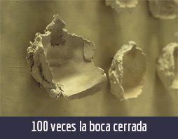 100 VECES LA BOCA CERRADA. Obra de los artistas plásticos cubanos contemporáneos Yeny Casanueva García y Alejandro Gonzáalez Dáaz, PINTORES CUBANOS CONTEMPORÁNEOS, CUBAN CONTEMPORARY PAINTERS, ARTISTAS DE LA PLÁSTICA CUBANA, CUBAN PLASTIC ARTISTS , ARTISTAS CUBANOS CONTEMPORÁNEOS, CUBAN CONTEMPORARY ARTISTS, ARTE PROCESUAL, PROCESUAL ART, ARTISTAS PLÁSTICOS CUBANOS, CUBAN ARTISTS, MERCADO DEL ARTE, THE ART MARKET, ARTE CONCEPTUAL, CONCEPTUAL ART, ARTE SOCIOLÓGICO, SOCIOLOGICAL ART, ESCULTORES CUBANOS, CUBAN SCULPTORS, VIDEO-ART CUBANO, CONCEPTUALISMO  CUBANO, CUBAN CONCEPTUALISM, ARTISTAS CUBANOS EN LA HABANA, ARTISTAS CUBANOS EN CHICAGO, ARTISTAS CUBANOS FAMOSOS, FAMOUS CUBAN ARTISTS, ARTISTAS CUBANOS EN MIAMI, ARTISTAS CUBANOS EN NUEVA YORK, ARTISTAS CUBANOS EN MIAMI, ARTISTAS CUBANOS EN BARCELONA, PINTURA CUBANA ACTUAL, ESCULTURA CUBANA ACTUAL, BIENAL DE LA HABANA, Procesual-Art un proyecto de arte cubano contemporáneo. Por los artistas plásticos cubanos contemporáneos Yeny Casanueva García y Alejandro Gonzalez Díaz. www.procesual.com, www.yenycasanueva.com, www.alejandrogonzalez.org