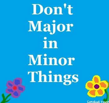 Don\'t major in minor things\