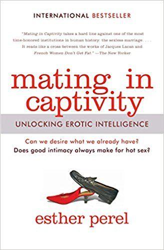 Mating in Captivity: Unlocking Erotic Intelligence: Amazon.de: Esther  Perel: Fremdsprachige
