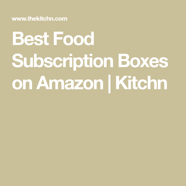 You Can Now Buy Food Subscription Boxes on Amazon — Here ...