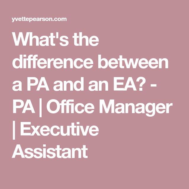 Whats The Difference Between Administrative And Executive >> What S The Difference Between A Pa And An Ea Pa Office Manager