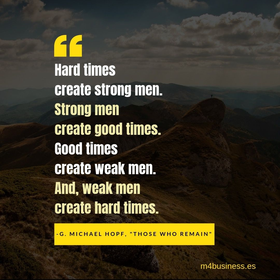 Hard Times Create Strong Men Strong Men Create Good Times Good Times Create Weak Men And Weak Men Create Har Hombres Debiles Hombre Fuerte Buenos Tiempos