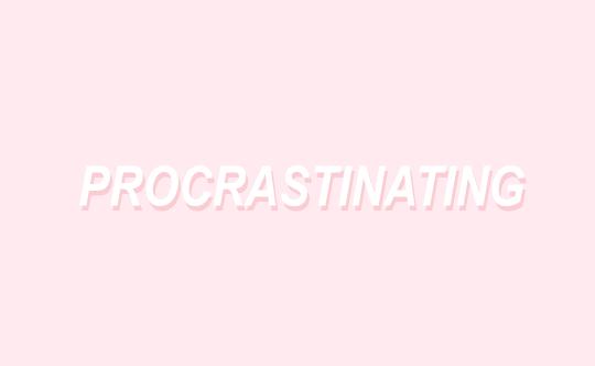I procrastinate everything tbh like right now, I'm