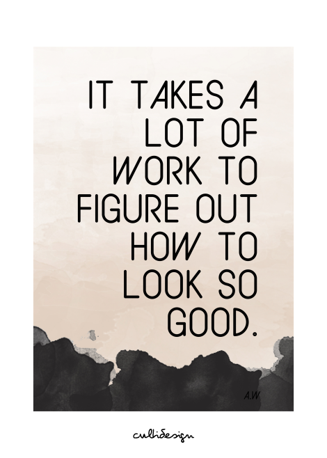 It takes a lot of work to figure out how to look so good. // A.W