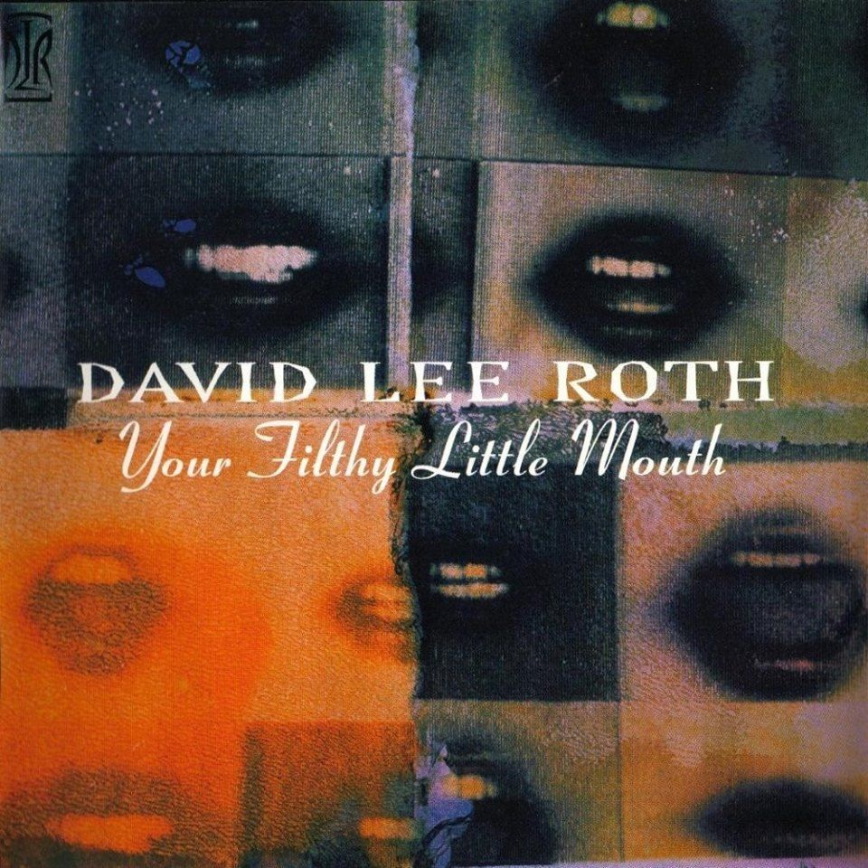 Mar 8 1994 21 Years Ago Today David Lee Roth Released His Fourth Solo Album Your Filthy Little Mouth David Lee Roth David Lee Friday Music