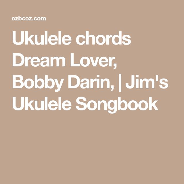 Ukulele Chords Dream Lover Bobby Darin Jims Ukulele Songbook