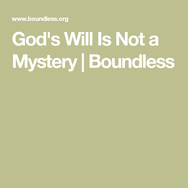 God's Will Is Not a Mystery | Boundless