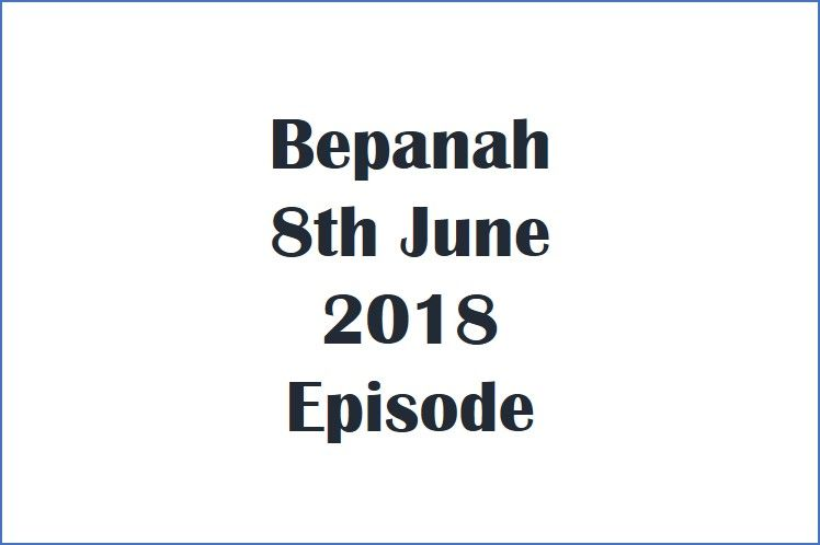 Bepanah 8 june 2018 Written Update   Click The Image to read