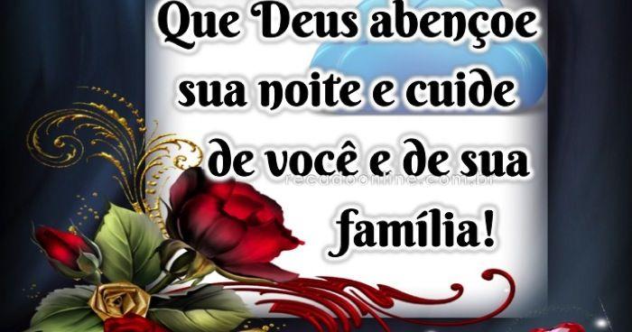 Deus Abençoe Você E Toda A Sua Família: Boa Noite! Que Deus Abençoe Sua Noite E Cuide De Você E De
