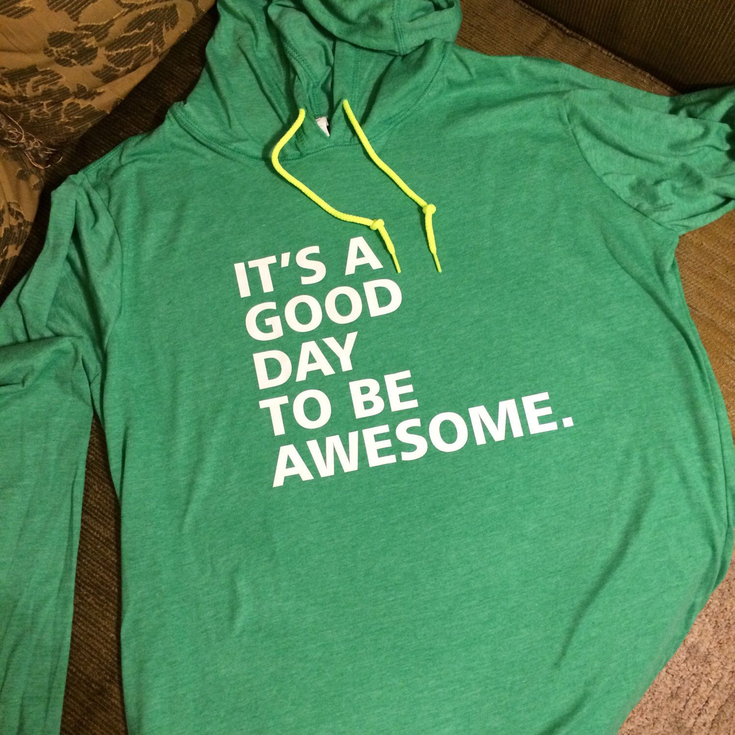 A personal favorite from my Etsy shop https://www.etsy.com/listing/490130229/its-a-good-day-to-be-awesome-hoodie