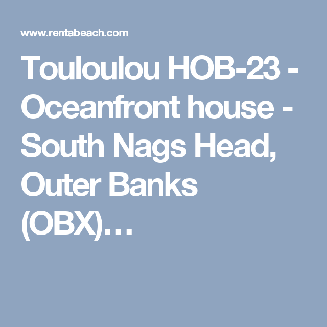 Touloulou HOB-23 - Oceanfront house - South Nags Head, Outer Banks (OBX)…