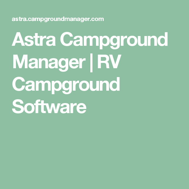 astra campground manager rv campground software