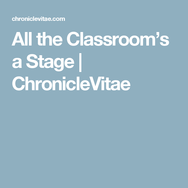 All The Classroom S A Stage Chroniclevitae Classroom Higher