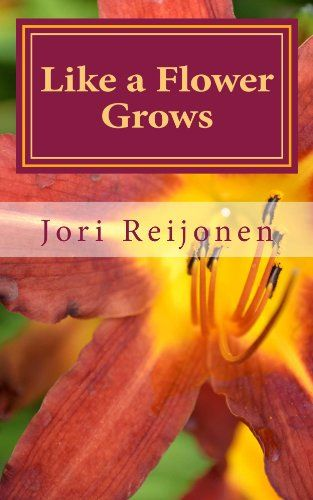 Like a Flower Grows by Jori Reijonen http://www.amazon.com/dp/B00G0QX8YI/ref=cm_sw_r_pi_dp_LcA9wb0MZZP08