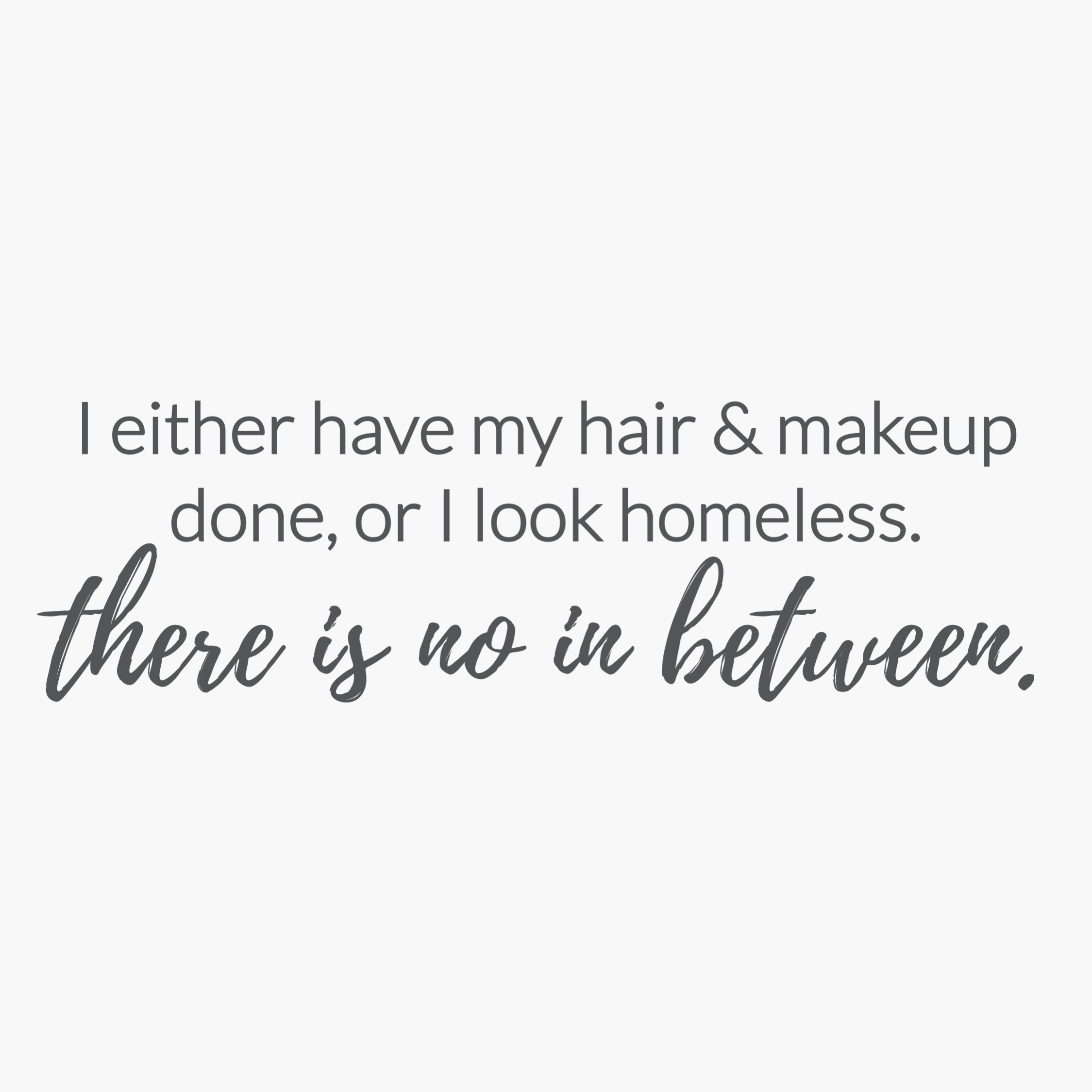 "Homeless Quotes Inspiration M.o.t.d Cosmetics  ""i Either Have My Hair & Makeup Done Or I Look ."