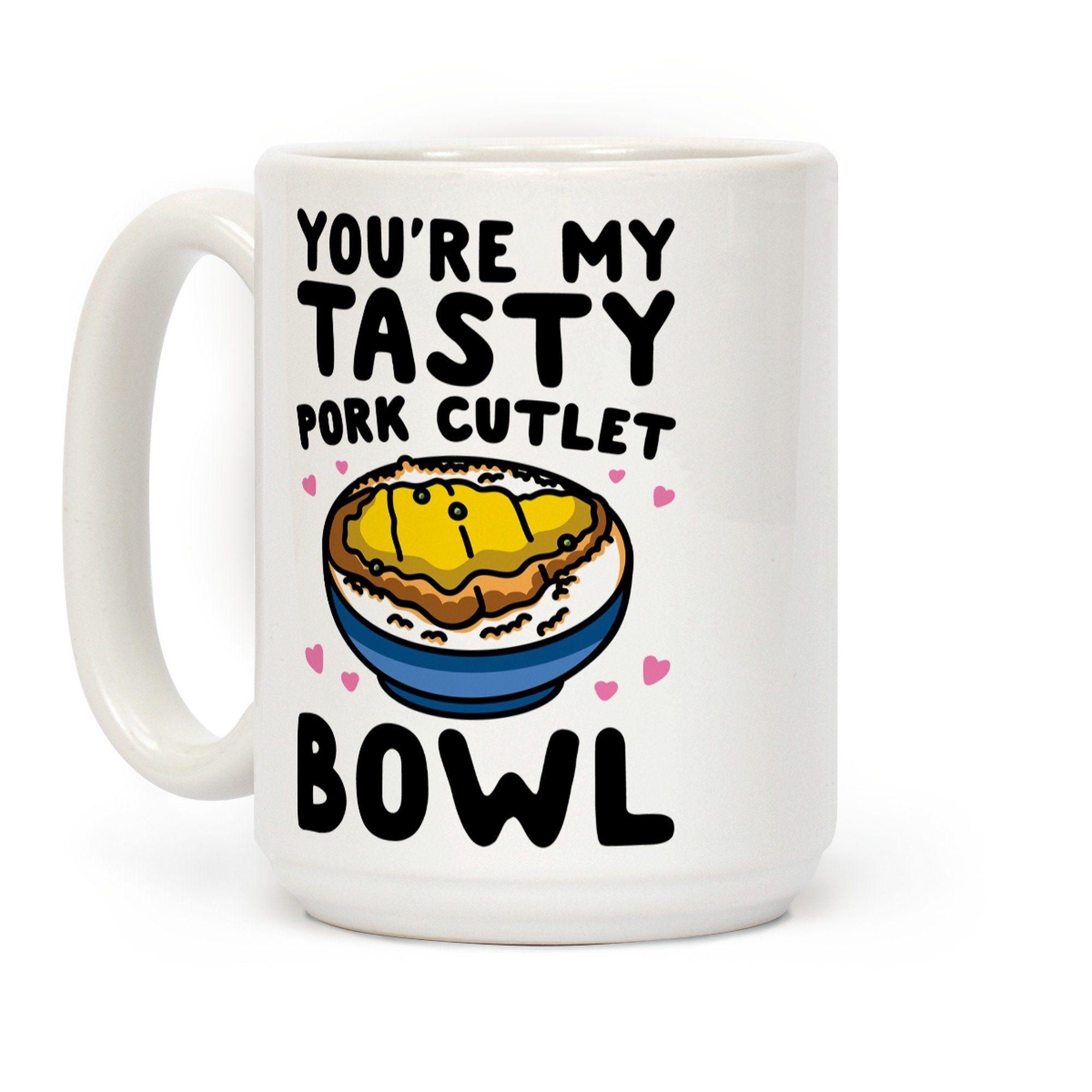 You're My Tasty Pork Cutlet Bowl Ceramic Coffee Mug - 15 Ounce