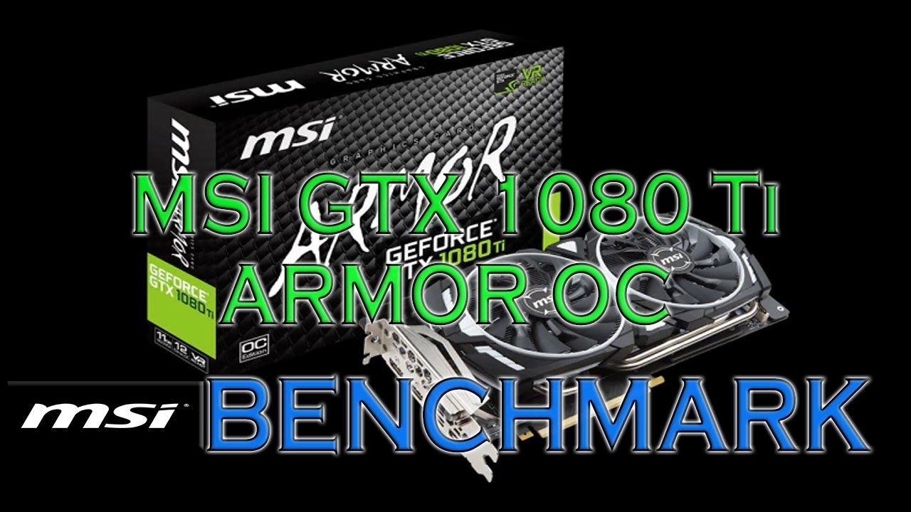 MSI 1080 Ti ARMOR OC BENCHMARKS / GAME TESTS & REVIEW