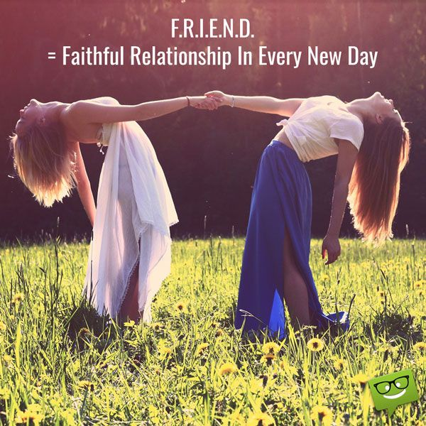 F.R.I.E.N.D. = Faithful Relationship In Every New Day