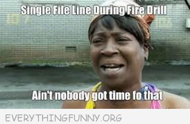 Funniest Ain T Nobody Got Time For That Memes With Images